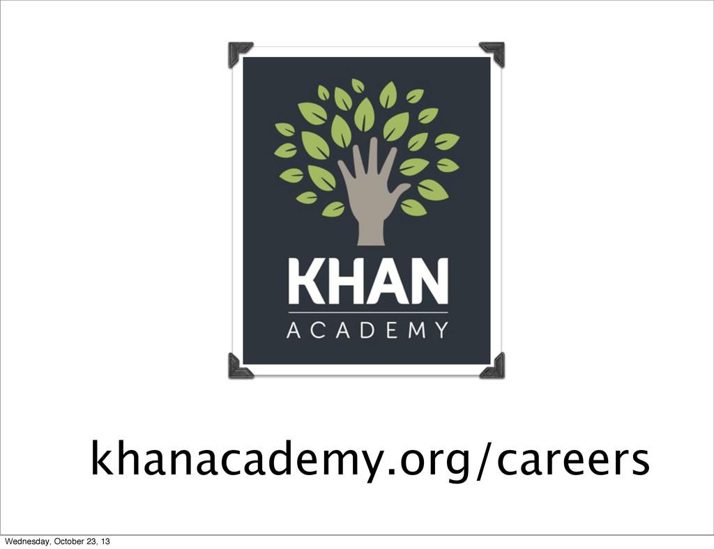 khanacademy.org/careers Wednesday, October 23, ...