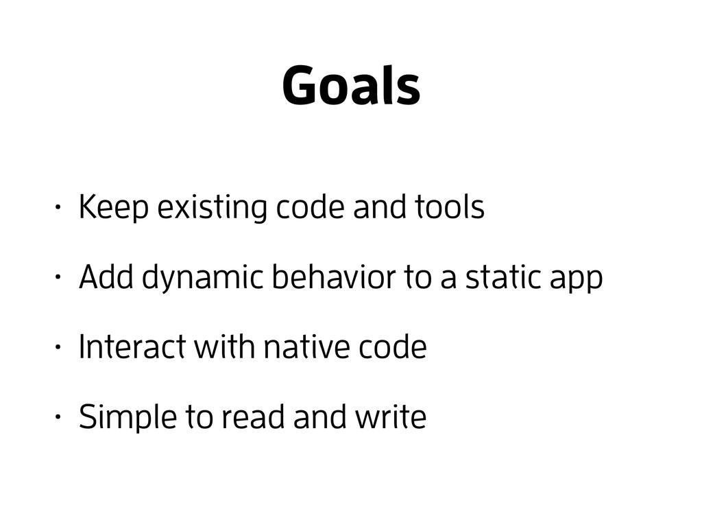 Goals • Keep existing code and tools • Add dyna...