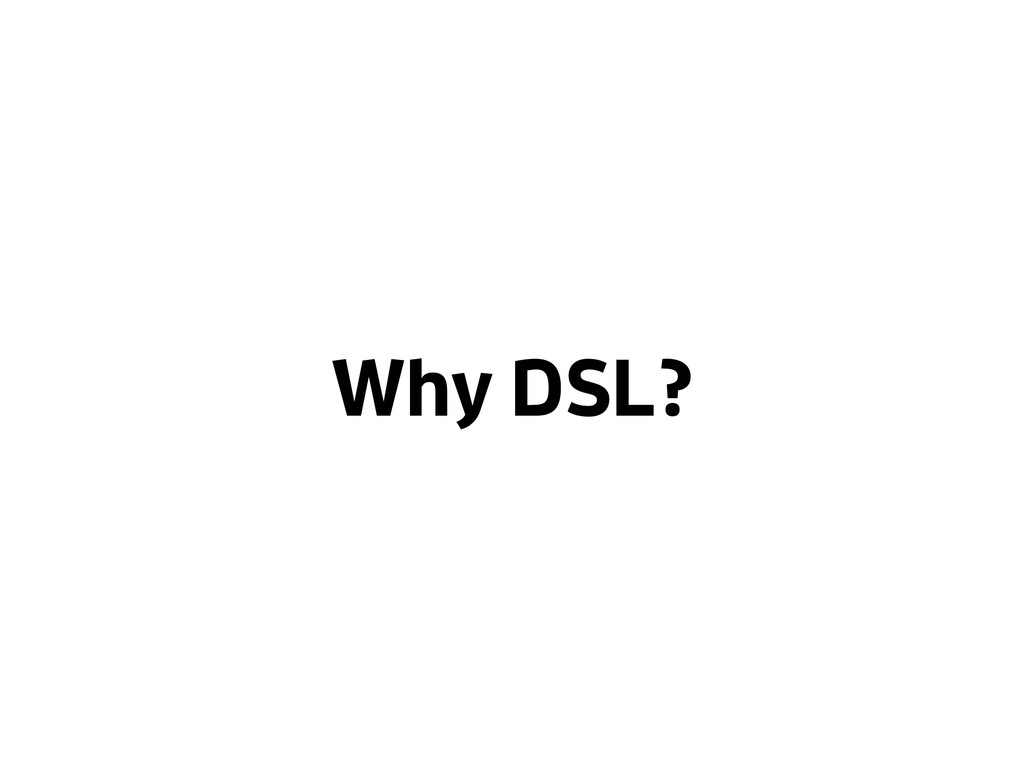 Why DSL?