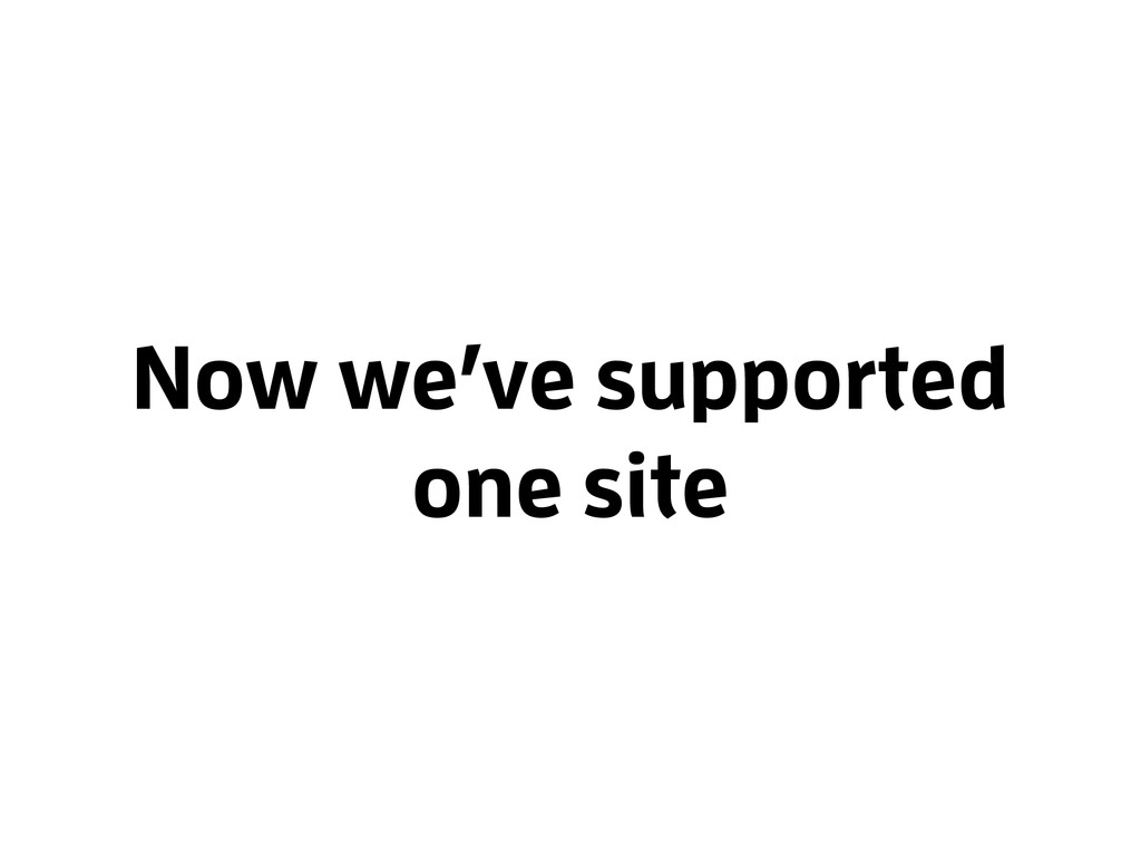Now we've supported one site