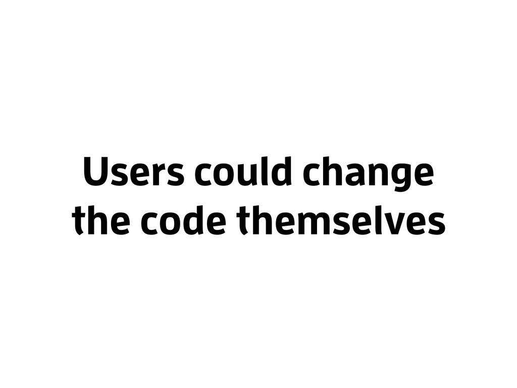 Users could change the code themselves