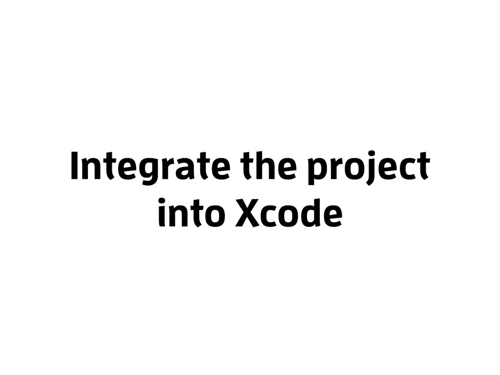 Integrate the project into Xcode