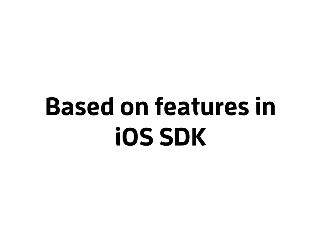 Based on features in iOS SDK