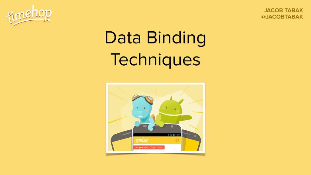 Data Binding Techniques JACOB TABAK @JACOBTABAK