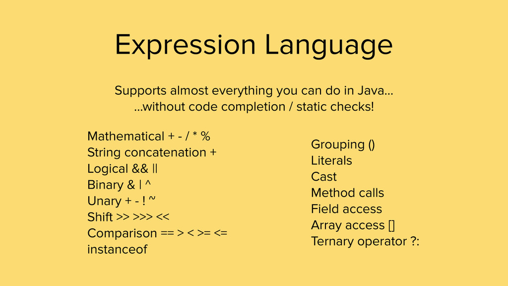 Expression Language Supports almost everything ...