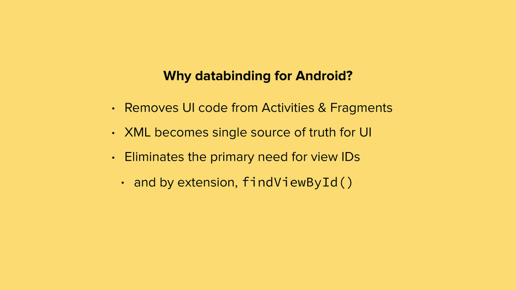 Why databinding for Android? • Removes UI code ...