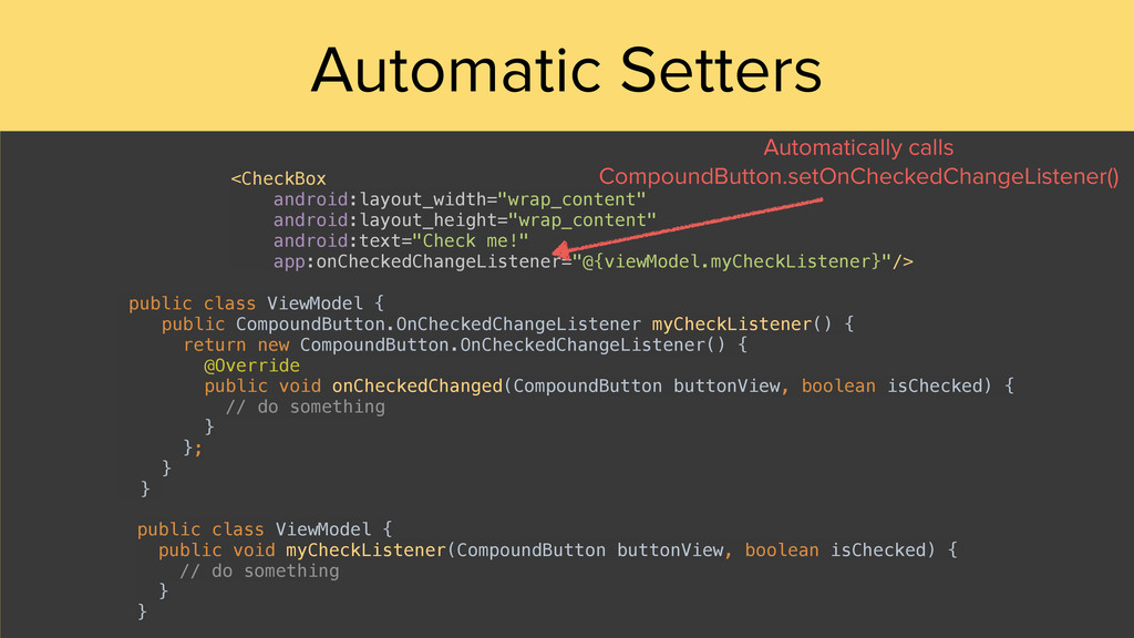 Automatic Setters <CheckBox android:layout_wid...