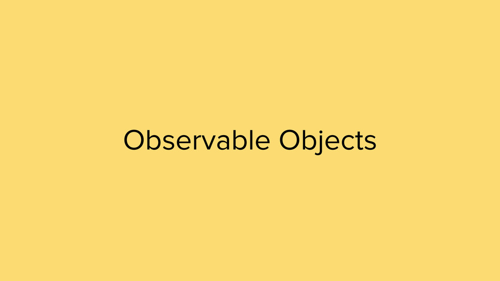 Observable Objects