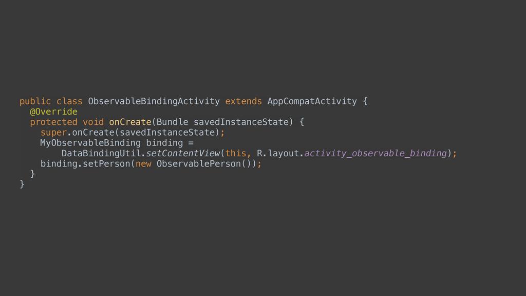 public class ObservableBindingActivity extends ...