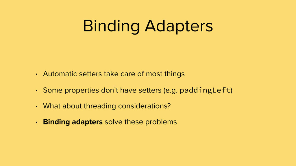 Binding Adapters • Automatic setters take care ...