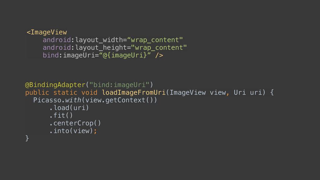 "@BindingAdapter(""bind:imageUri"") public static..."