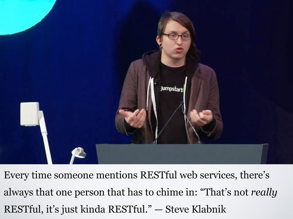 Every time someone mentions RESTful web service...