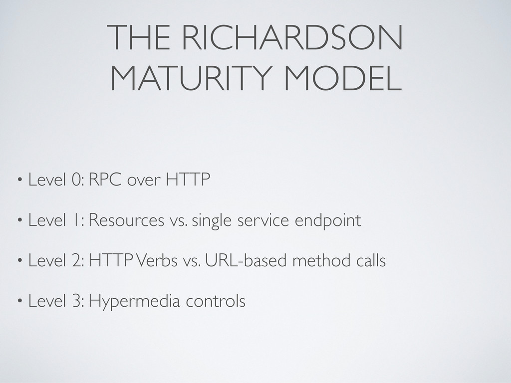 THE RICHARDSON MATURITY MODEL • Level 0: RPC ov...