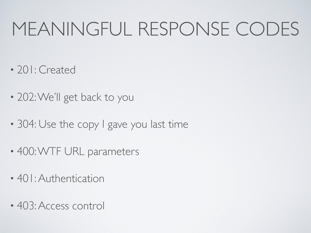 MEANINGFUL RESPONSE CODES • 201: Created • 202:...