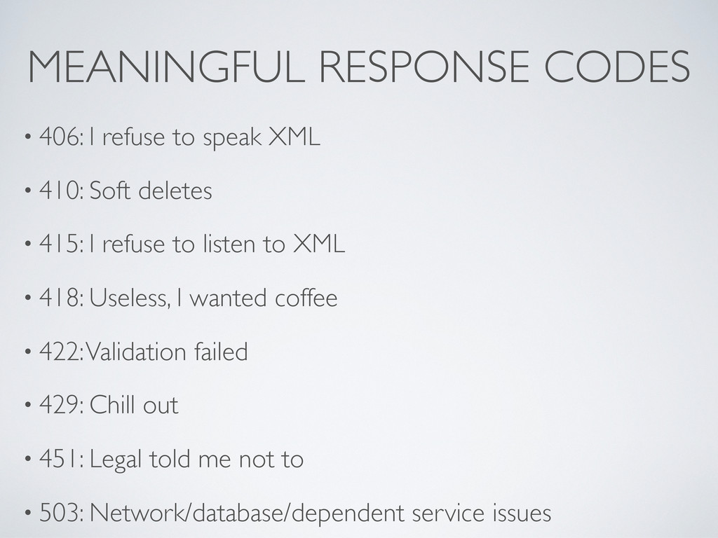 MEANINGFUL RESPONSE CODES • 406: I refuse to sp...