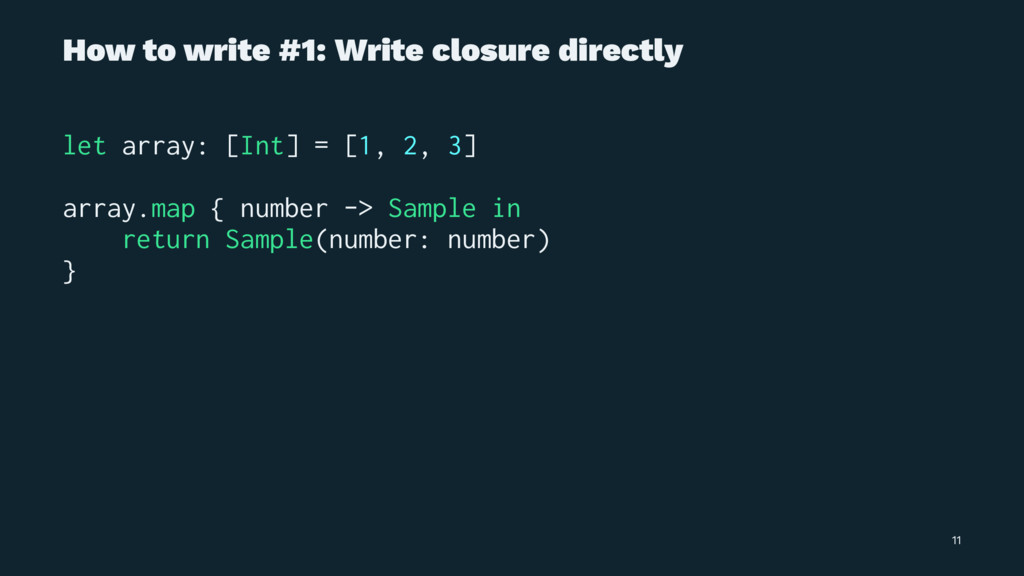 How to write #1: Write closure directly let arr...