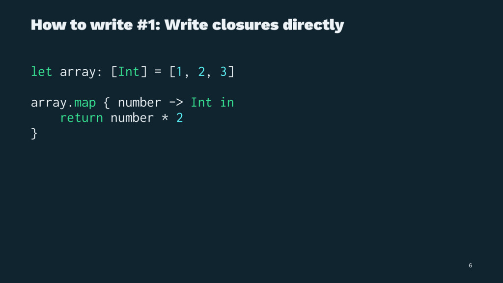 How to write #1: Write closures directly let ar...