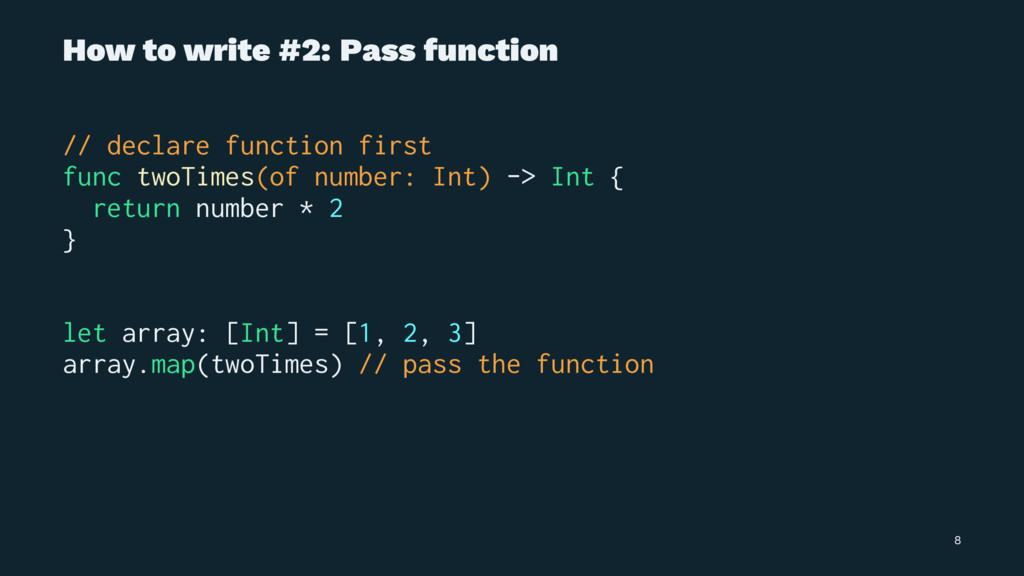 How to write #2: Pass function // declare funct...