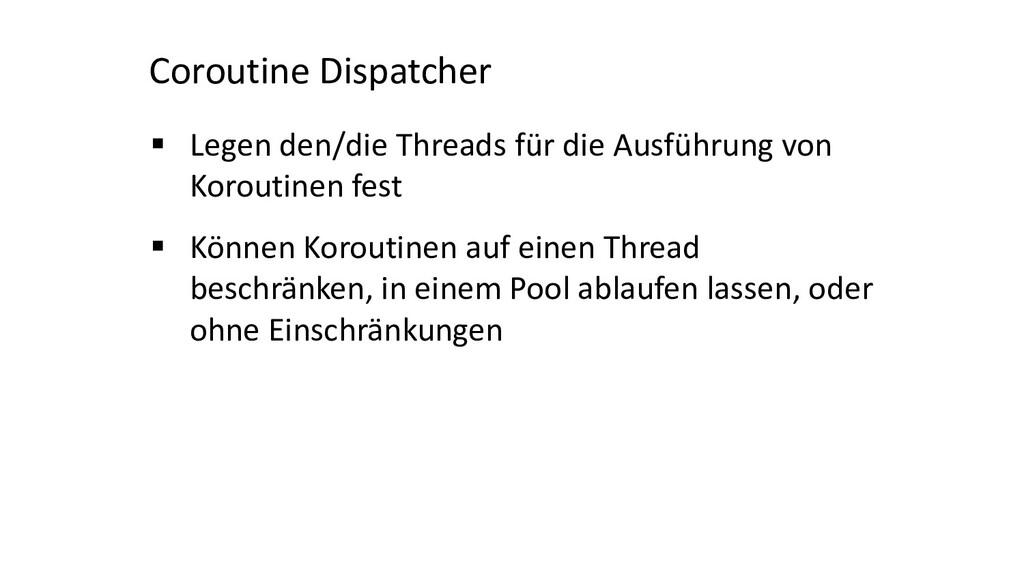 Coroutine Dispatcher § Legen den/die Threads fü...