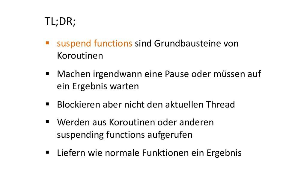 TL;DR; § suspend functions sind Grundbausteine ...