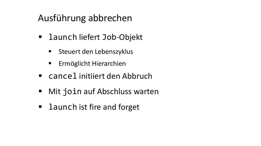 Ausführung abbrechen § launch liefert Job-Objek...