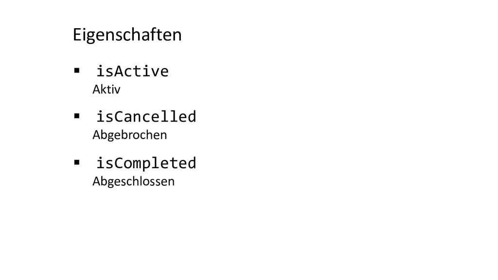 Eigenschaften § isActive Aktiv § isCancelled Ab...