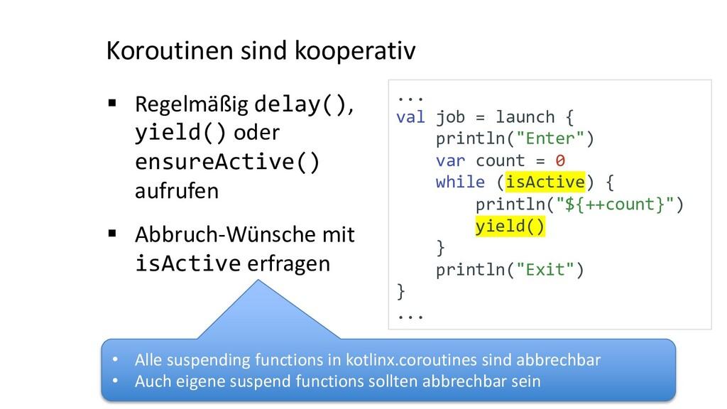 Koroutinen sind kooperativ § Regelmäßig delay()...