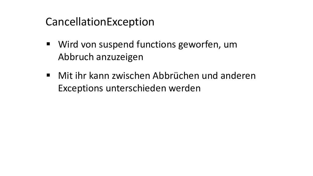 CancellationException § Wird von suspend functi...
