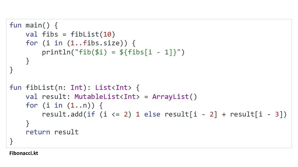 Fibonacci.kt fun main() { val fibs = fibList(10...