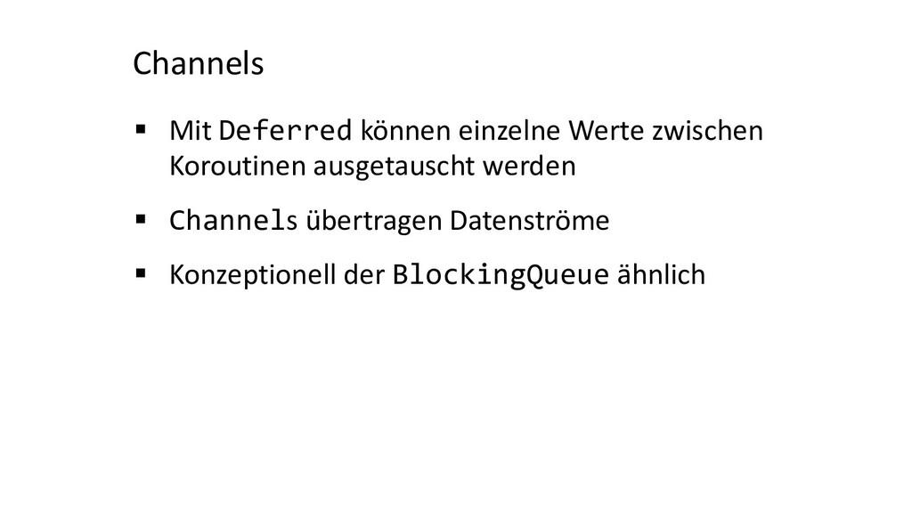 Channels § Mit Deferred können einzelne Werte z...