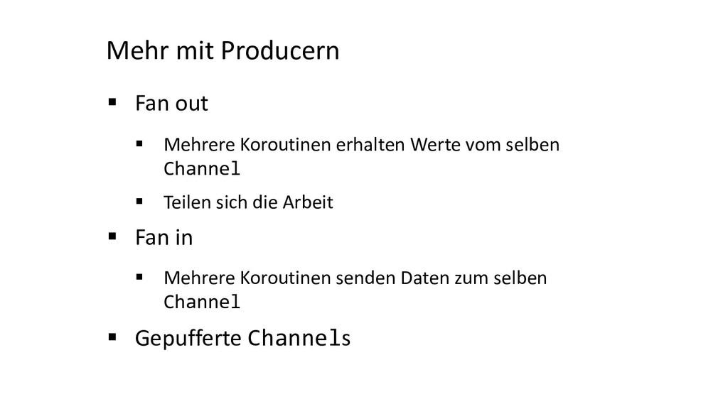 Mehr mit Producern § Fan out § Mehrere Koroutin...