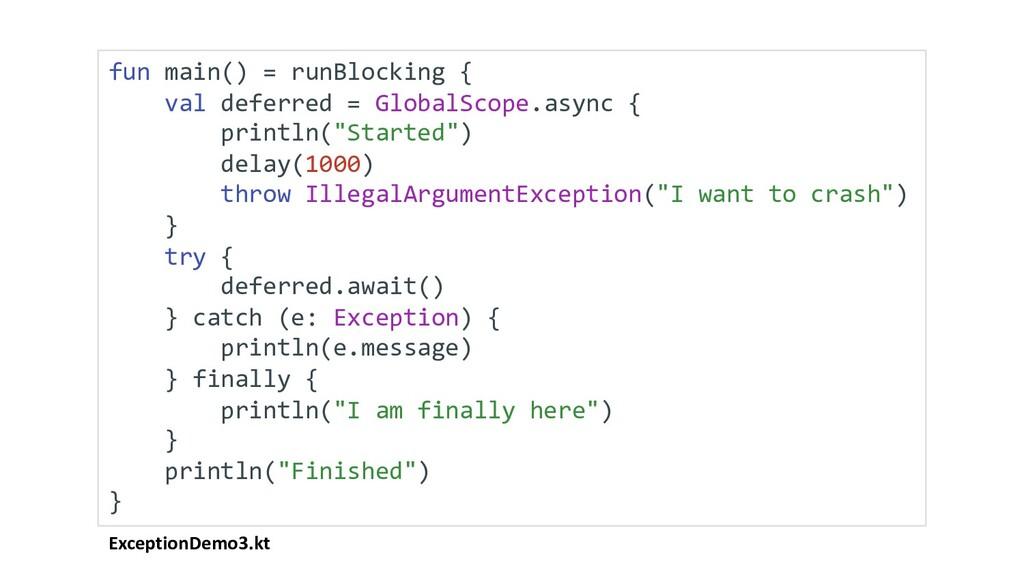 ExceptionDemo3.kt fun main() = runBlocking { va...