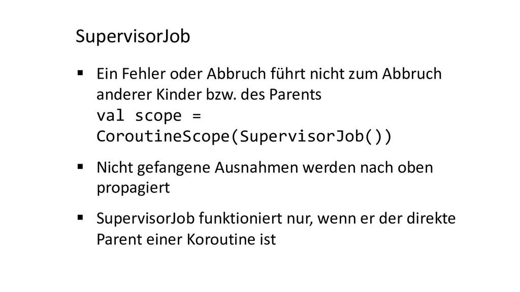 SupervisorJob § Ein Fehler oder Abbruch führt n...
