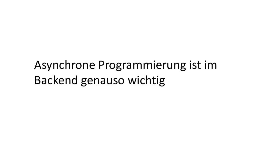 Asynchrone Programmierung ist im Backend genaus...