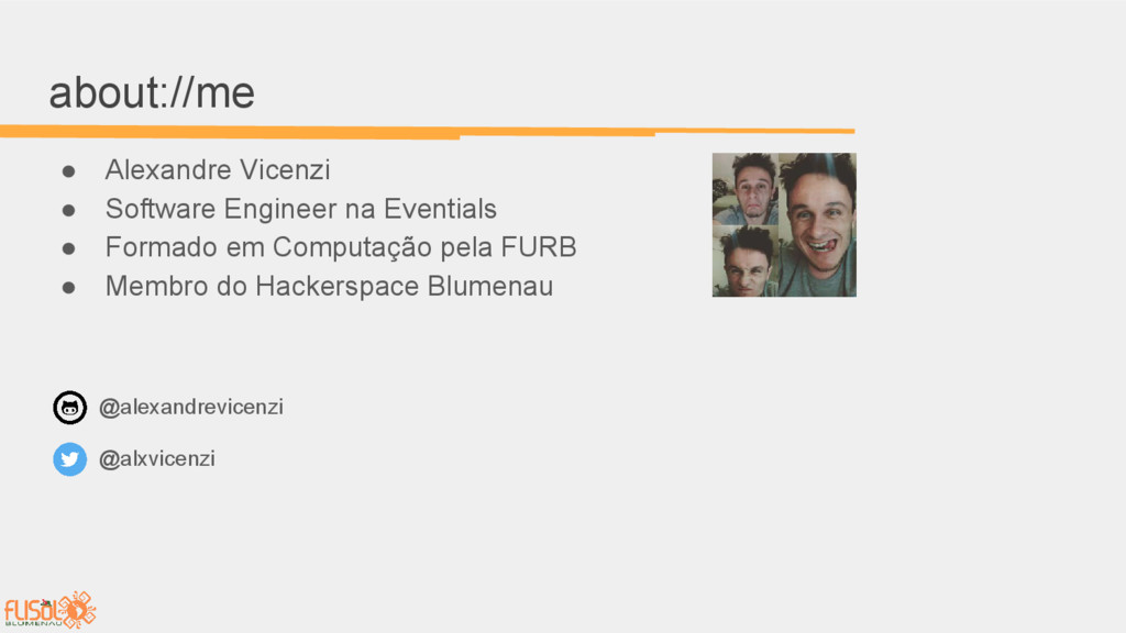 about://me ● Alexandre Vicenzi ● Software Engin...