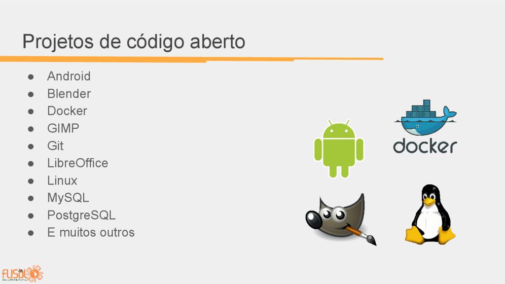 Projetos de código aberto ● Android ● Blender ●...