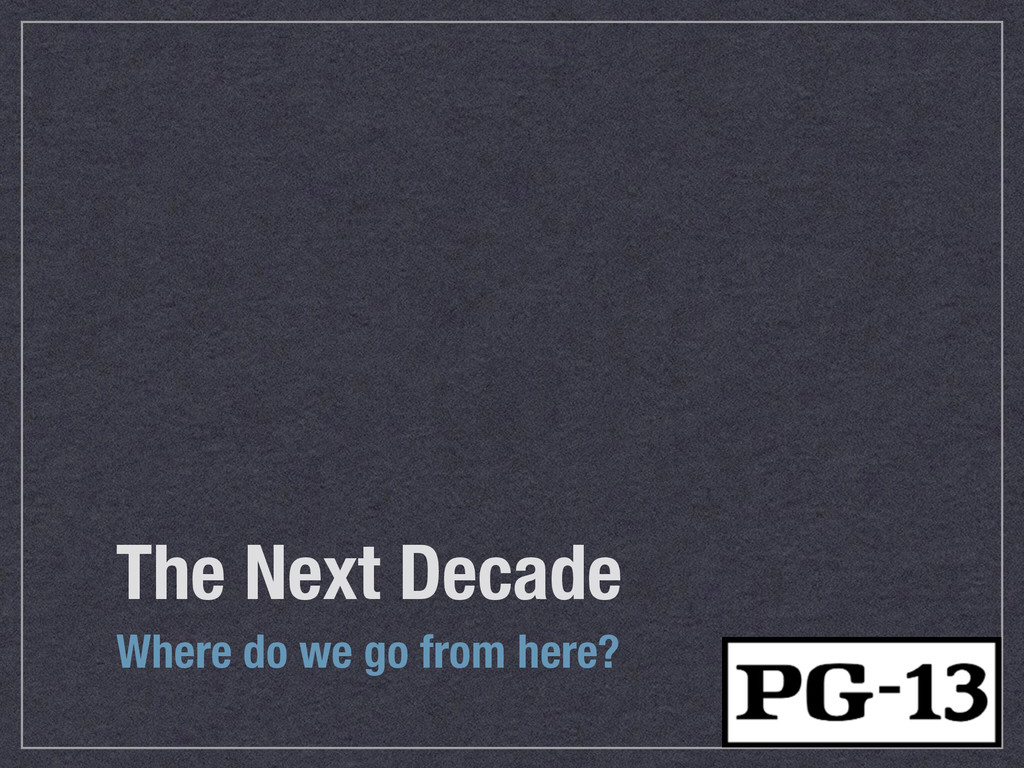 The Next Decade Where do we go from here?