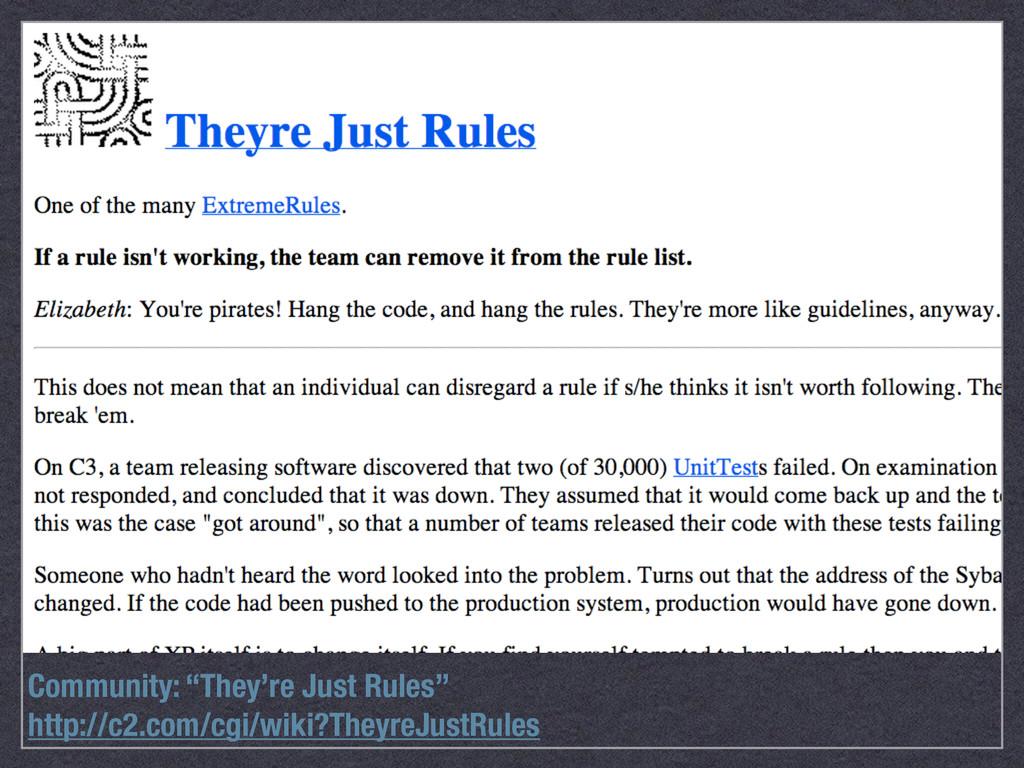 http://c2.com/cgi/wiki?TheyreJustRules Communit...