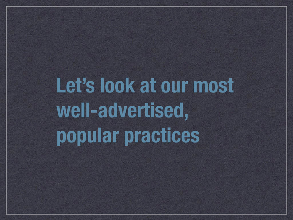 Let's look at our most well-advertised, popular...