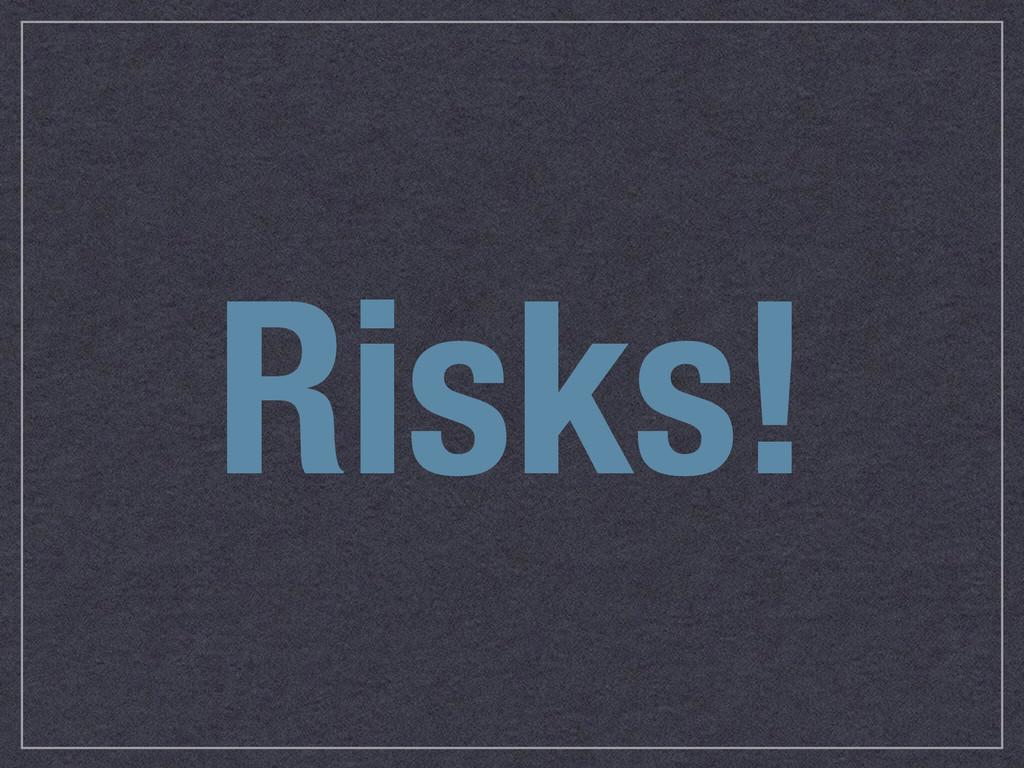 Risks!
