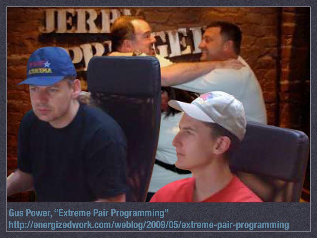 "Gus Power, ""Extreme Pair Programming"" http://en..."