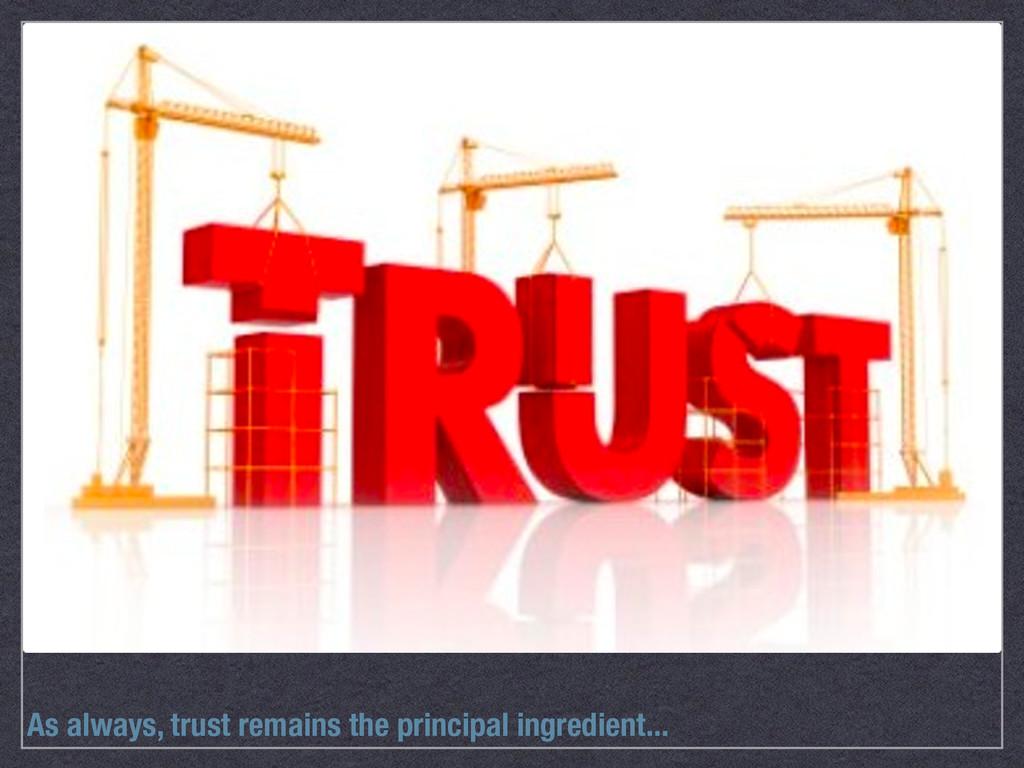 As always, trust remains the principal ingredie...