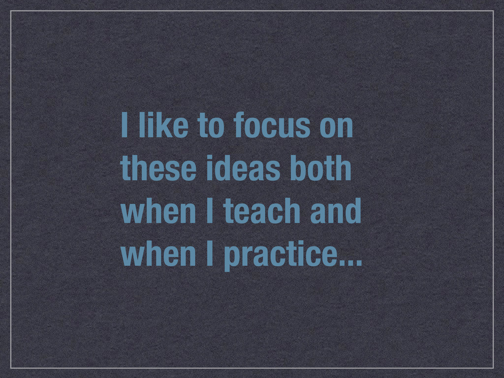 I like to focus on these ideas both when I teac...