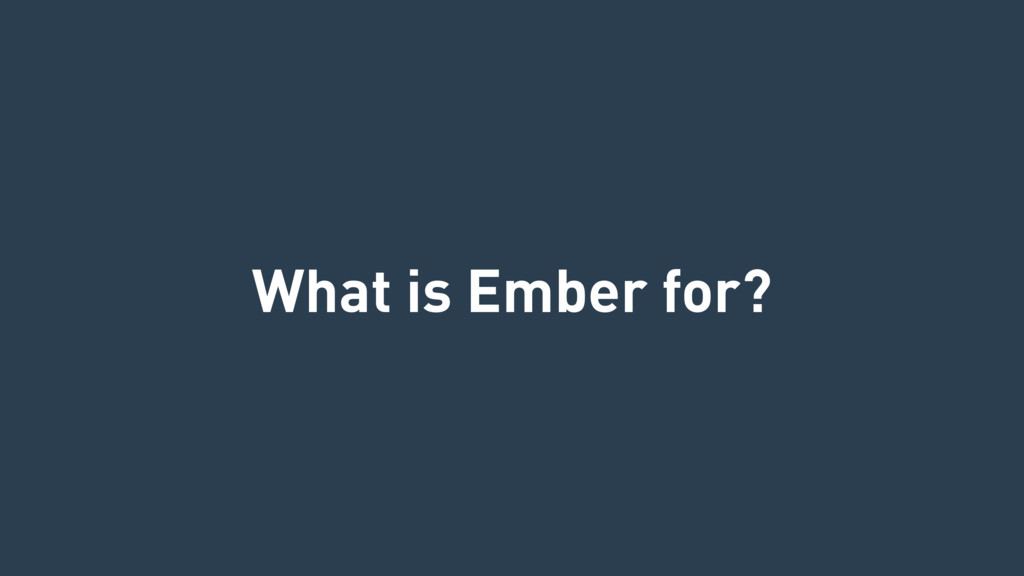 What is Ember for?
