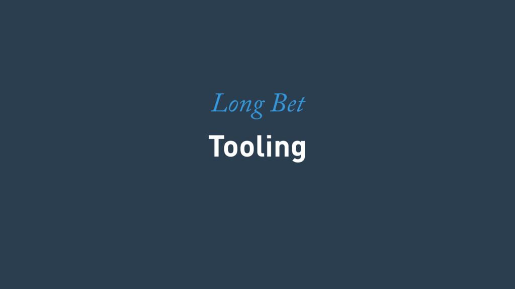 Tooling Long Bet
