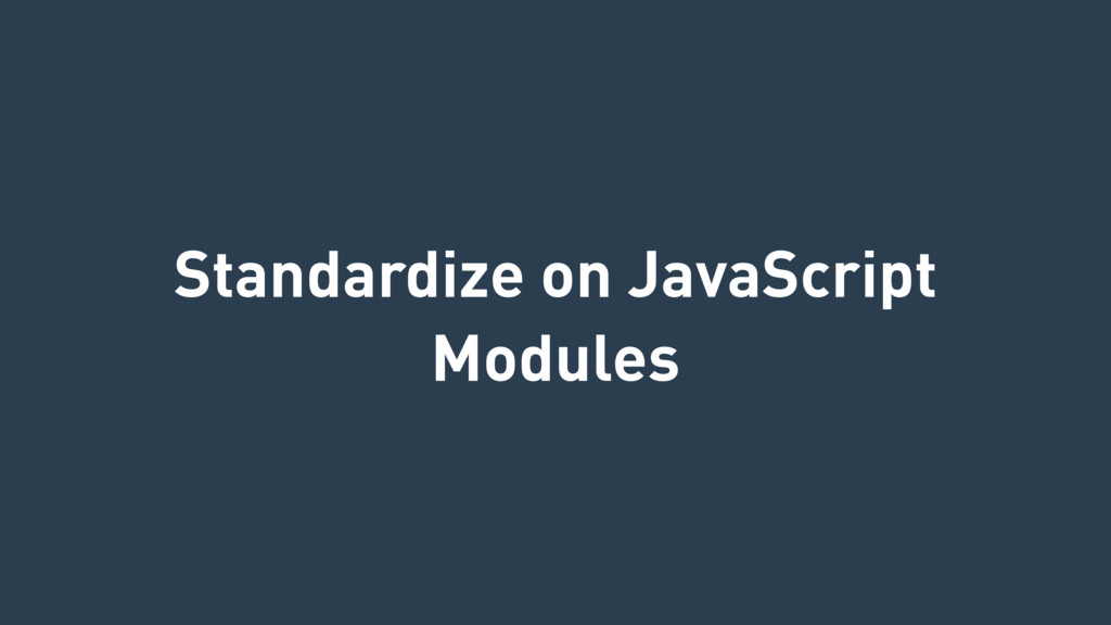 Standardize on JavaScript Modules