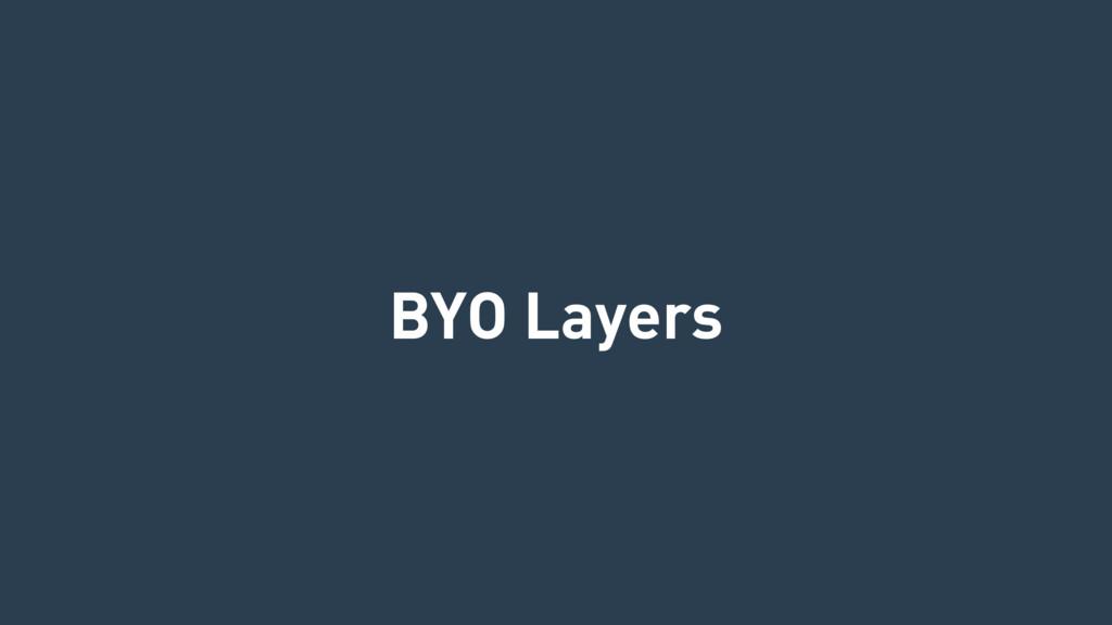 BYO Layers
