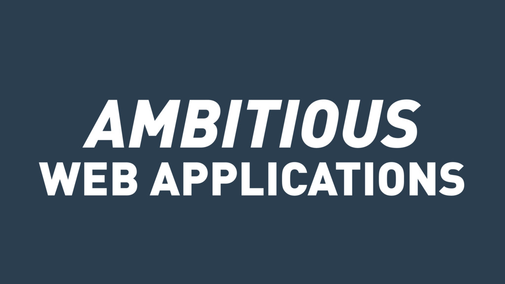AMBITIOUS WEB APPLICATIONS