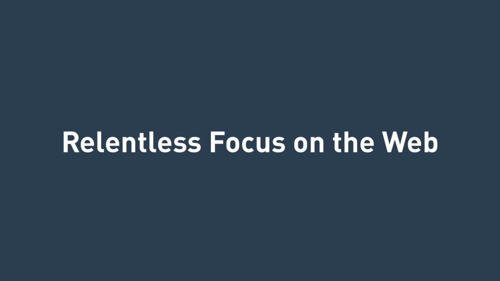 Relentless Focus on the Web