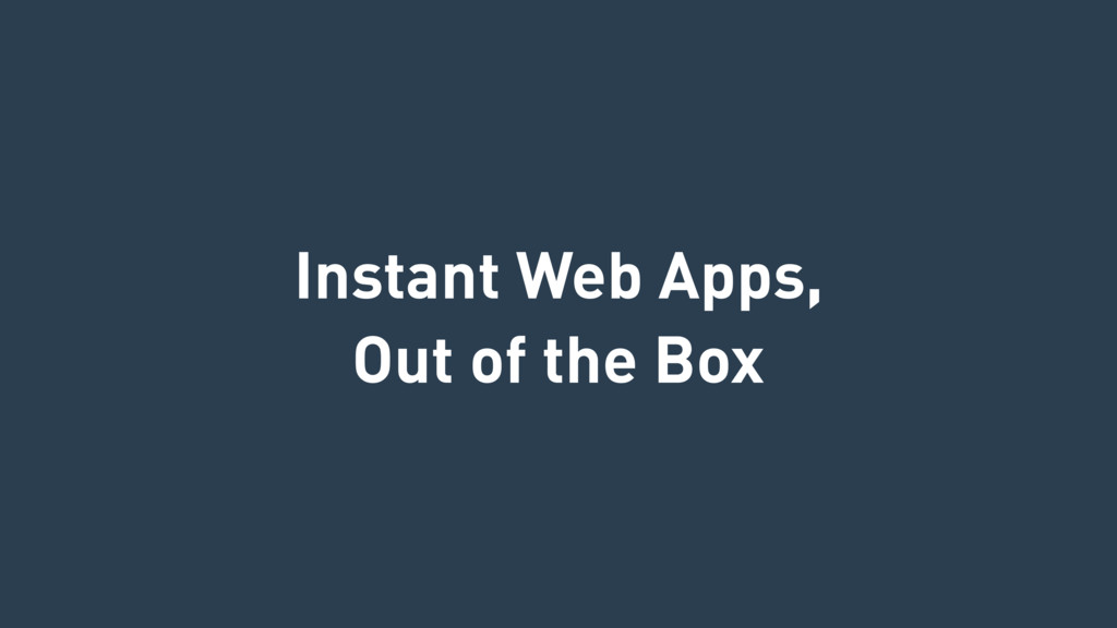 Instant Web Apps, Out of the Box